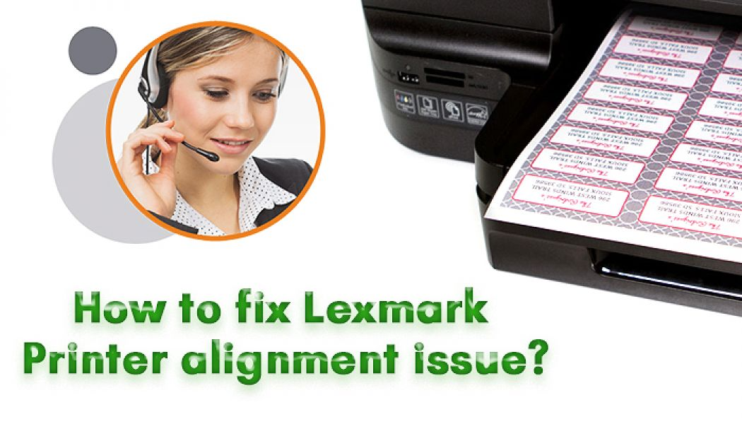 How to fix Lexmark Printer alignment issue?