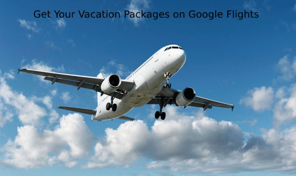Get Your Vacation Packages on Google Flights