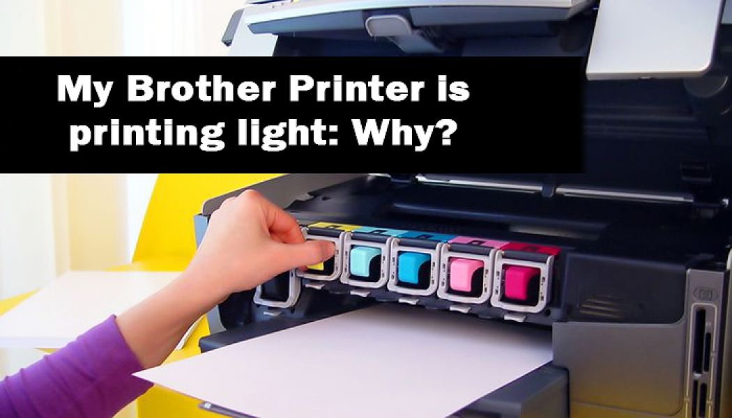 My Brother Printer is printing light: Why?