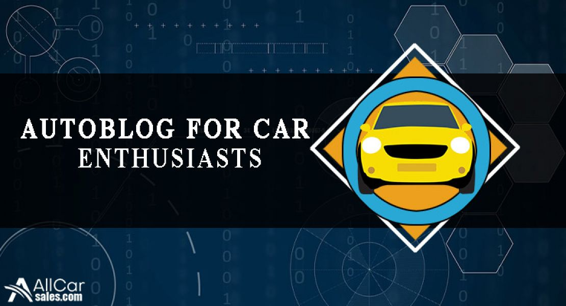 Autoblog For Car Enthusiasts | All Car Sales